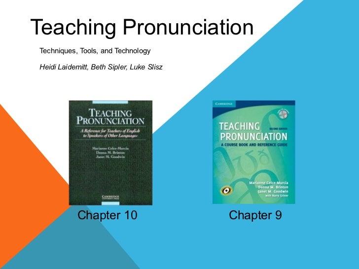 Teaching PronunciationTechniques, Tools, and TechnologyHeidi Laidemitt, Beth Sipler, Luke Slisz            Chapter 10     ...