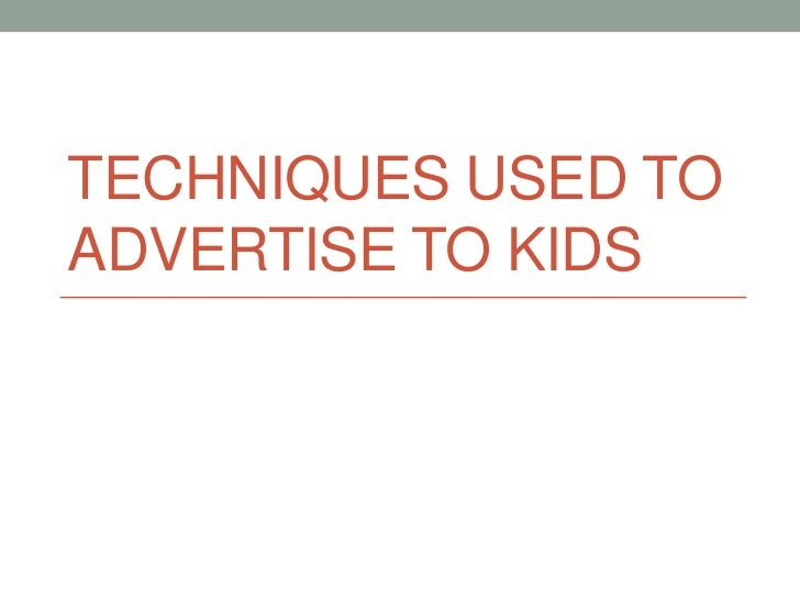 Techniques Used to Advertise to Kids<br />