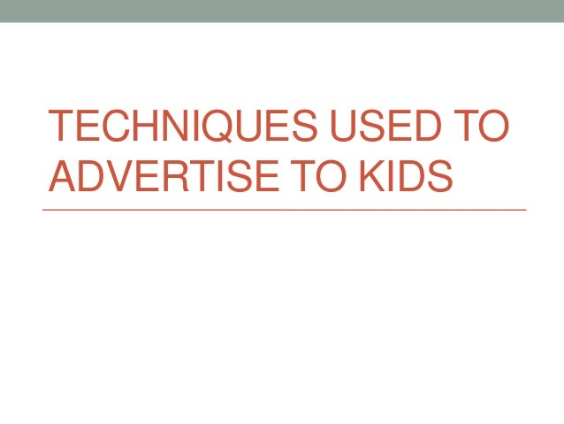 TECHNIQUES USED TOADVERTISE TO KIDS