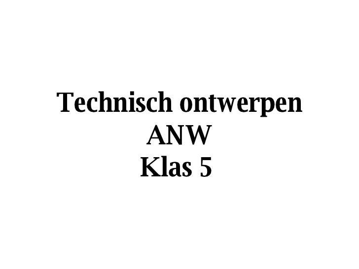 Technisch ontwerpen ANW Klas 5