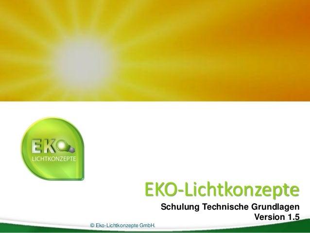 © Eko-Lichtkonzepte GmbH. EKO-Lichtkonzepte Schulung Technische Grundlagen Version 1.5