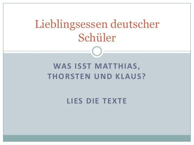 Lieblingsessen deutscher         Schüler   WAS ISST MATTHIAS,  THORSTEN UND KLAUS?      LIES DIE TEXTE