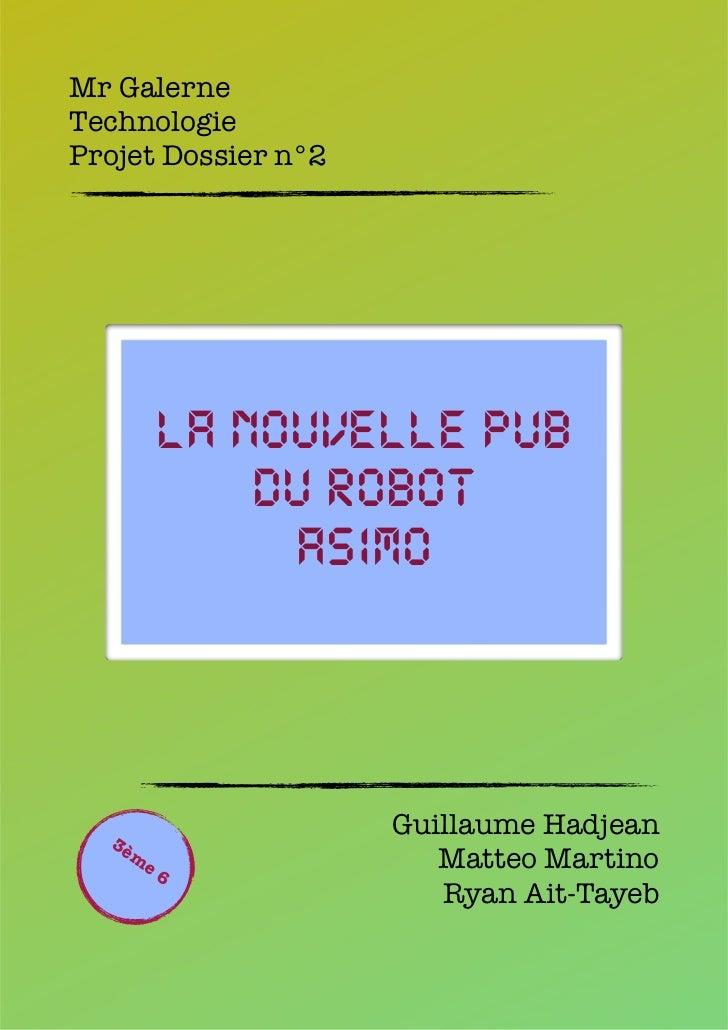Mr GalerneTechnologieProjet Dossier n°2        La nouvelle pub            du robot             ASIMO  3è                  ...