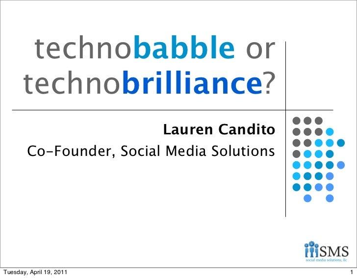 technobabble or      technobrilliance?                          Lauren Candito        Co-Founder, Social Media SolutionsTu...