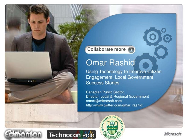 Omar Rashid<br />Using Technology to Improve Citizen Engagement, Local Government Success Stories<br />Canadian Public Sec...