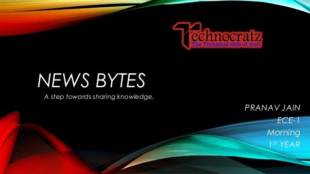 NEWS BYTES A step towards sharing knowledge, PRANAV JAIN ECE-1 Morning 1ST YEAR
