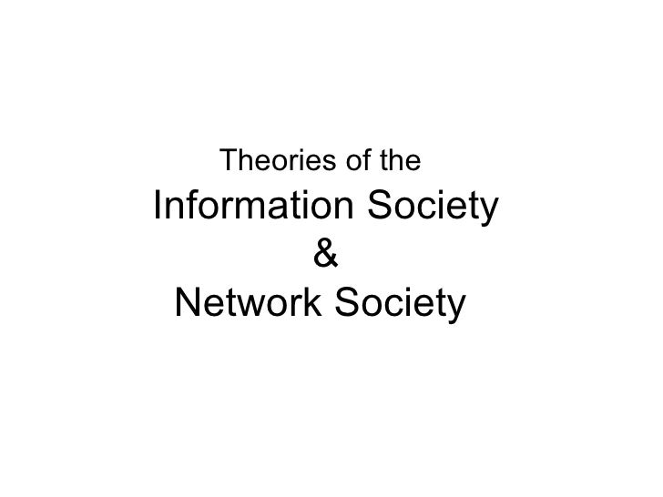 Theories of the   Information Society & Network Society