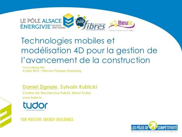 Technologies mobiles et modélisation 4D pour la gestion de l'avancement de la construction Technodating BIM 3 juillet 2013...
