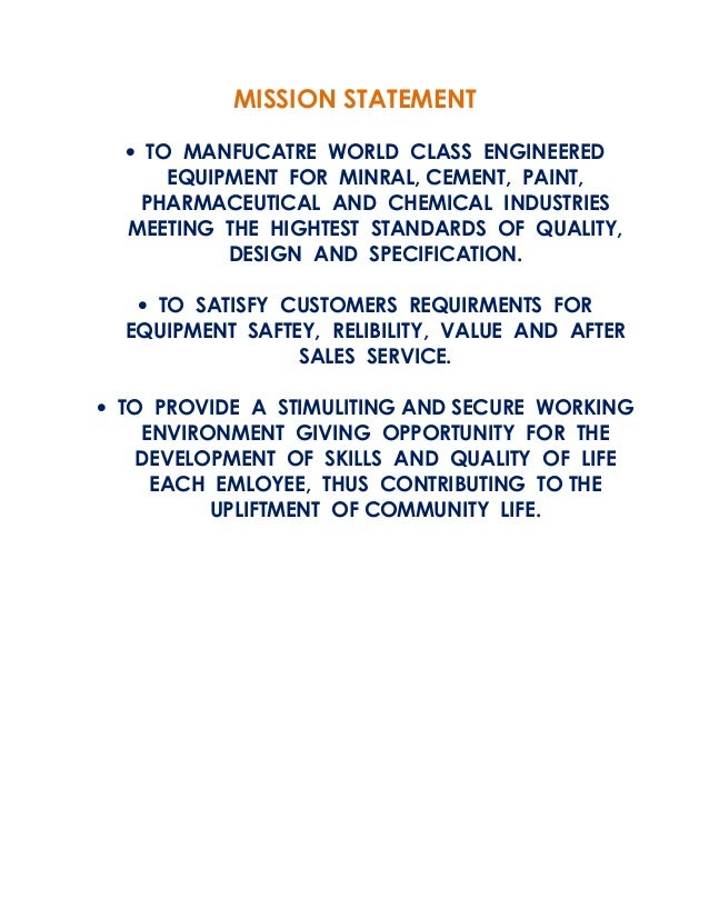 MISSION STATEMENT • TO MANFUCATRE WORLD CLASS ENGINEERED EQUIPMENT FOR MINRAL, CEMENT, PAINT, PHARMACEUTICAL AND CHEMICAL ...