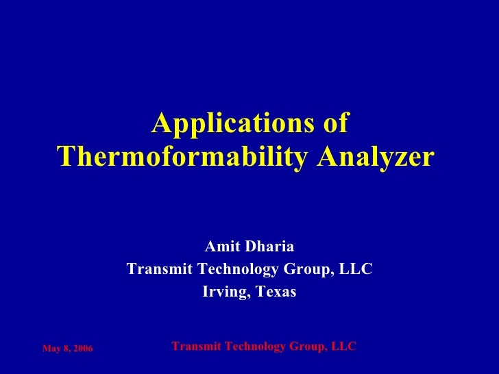 Applications of Thermoformability Analyzer  Amit Dharia Transmit Technology Group, LLC Irving, Texas