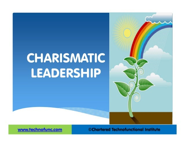 examine what charismatic leadership is and Hence we must examine the follower's reactions to adequately identify the charismatic leader it is emotional in nature followers believe in the leader, his/her values and goals, primarily on an emotional basis.