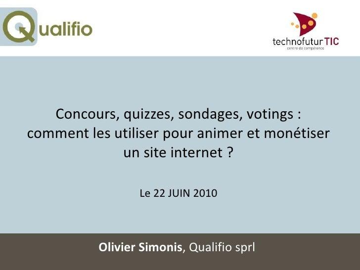 Concours, quizzes, sondages, votings : comment les utiliser pour animer et monétiser un site internet ?Le 22 JUIN 2010<br ...