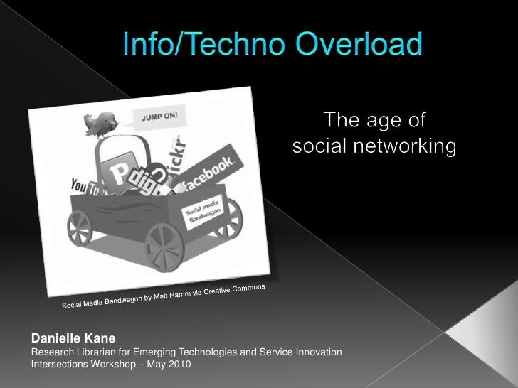 Info/Techno Overload<br />The age of <br />social networking<br />Social Media Bandwagon by Matt Hamm via Creative Commons...
