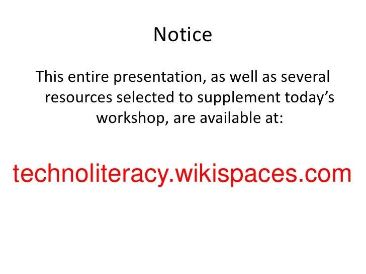 Notice<br />This entire presentation, as well as several resources selected to supplement today's workshop, are available ...