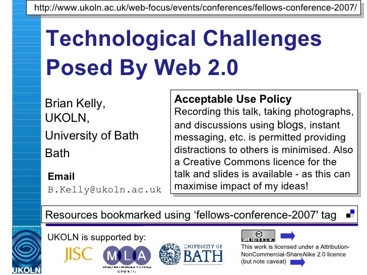 Technological Challenges Posed By Web 2.0   Brian Kelly,  UKOLN, University of Bath Bath Email [email_address] UKOLN is su...