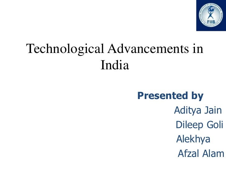 Technological Advancements in            India                  Presented by                         Aditya Jain          ...