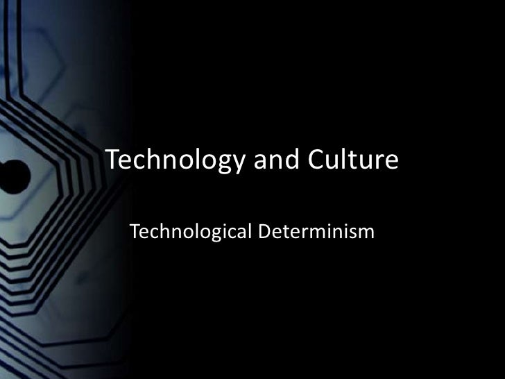 technological determinism Hofi 11 -- determinism overview what is technological determinism taking sides an old idea wishing on technologies what's attractive about determinism.