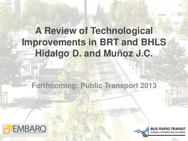 A Review of Technological Improvements in BRT and BHLS Hidalgo D. and Muñoz J.C. Forthcoming: Public Transport 2013