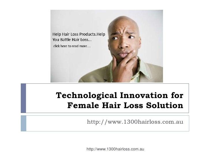 Technological Innovation for  Female Hair Loss Solution      http://www.1300hairloss.com.au      http://www.1300hairloss.c...
