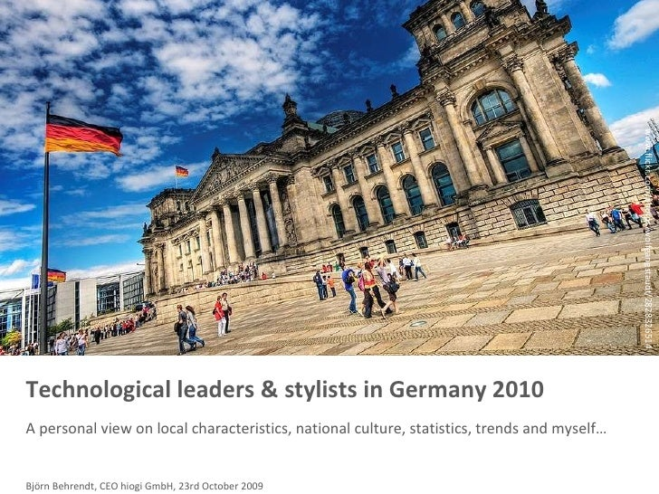 Technological leaders & stylists in Germany 2010  A personal view on local characteristics, national culture, statistics, ...