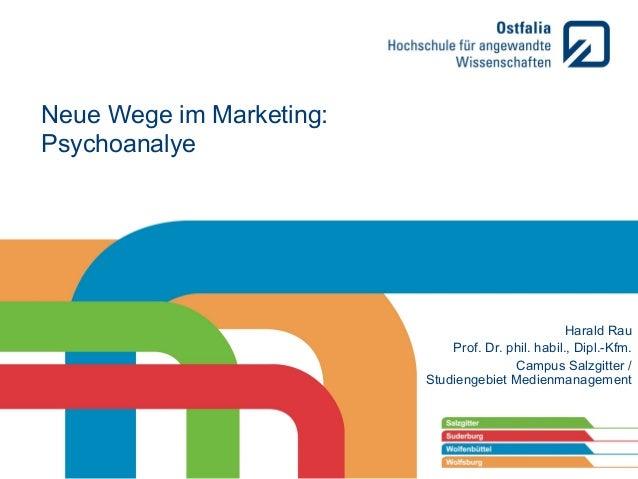 Neue Wege im Marketing: Psychoanalye  Harald Rau Prof. Dr. phil. habil., Dipl.-Kfm. Campus Salzgitter / Studiengebiet Medi...