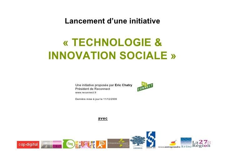 Lancement d'une initiative    « TECHNOLOGIE & INNOVATION SOCIALE »      Une initiative proposée par Eric Chatry     Présid...