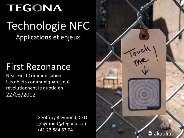 Technologie NFC    Applications et enjeuxFirst RezonanceNear Field CommunicationLes objets communiquants quirévolutionnent...