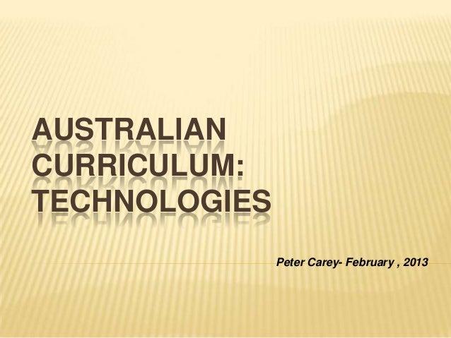 AUSTRALIANCURRICULUM:TECHNOLOGIES               Peter Carey- February , 2013