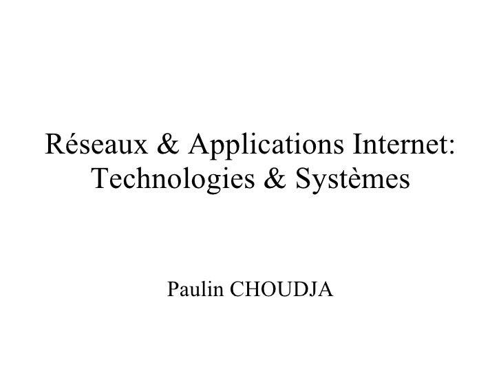 Réseaux & Applications Internet: Technologies & Systèmes Paulin CHOUDJA