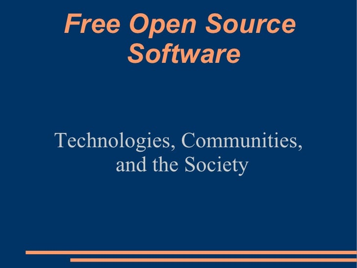 Free Open Source Software Technologies, Communities, and the Society