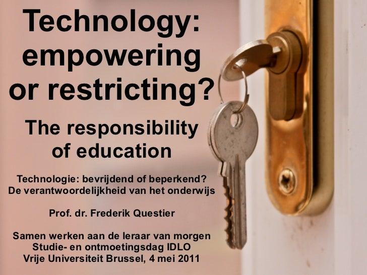 Technology: empoweringor restricting?   The responsibility     of education Technologie: bevrijdend of beperkend?De verant...