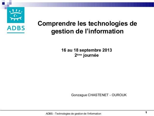 ADBS - Technologies de gestion de l'information 1 Comprendre les technologies de gestion de l'information 16 au 18 septemb...