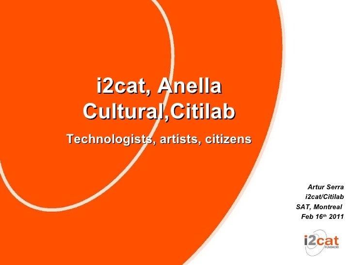 i2cat, Anella  Cultural,CitilabTechnologists, artists, citizens                                      Artur Serra          ...