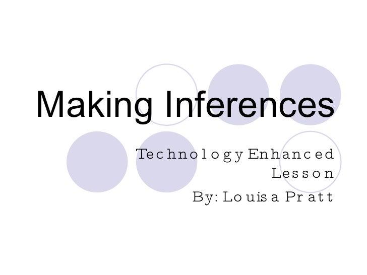 Making Inferences Technology Enhanced Lesson By: Louisa Pratt