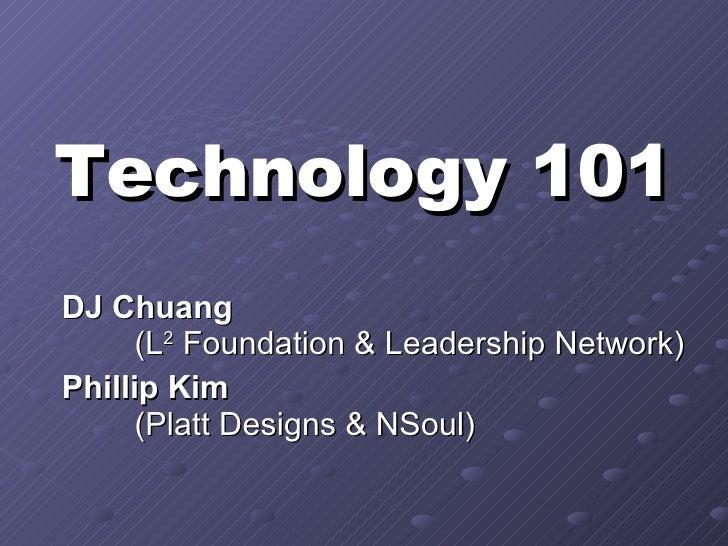 Technology 101 DJ Chuang  (L 2  Foundation & Leadership Network) Phillip Kim   (Platt Designs & NSoul)