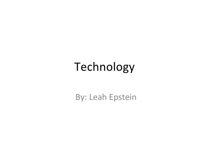 Technology  By: Leah Epstein
