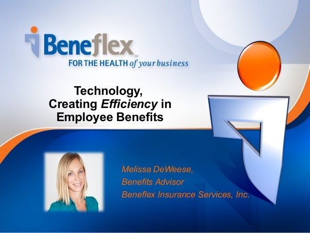 Technology,Creating Efficiency in Employee Benefits             Melissa DeWeese,             Benefits Advisor             ...