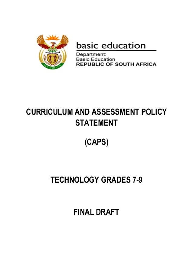 CURRICULUM AND ASSESSMENT POLICY           STATEMENT             (CAPS)     TECHNOLOGY GRADES 7-9          FINAL DRAFT