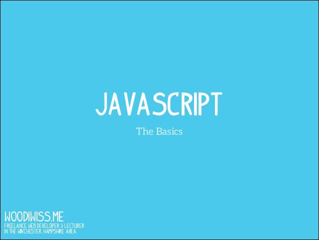 Javascript The Basics  WOODIWISS.ME  Freelance Web Developer & Lecturer in the Winchester, Hampshire area.