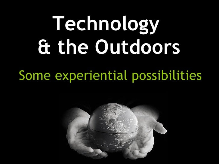 Technology  & the Outdoors Some experiential possibilities