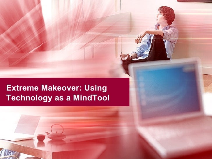 Extreme Makeover: Using Technology as a MindTool