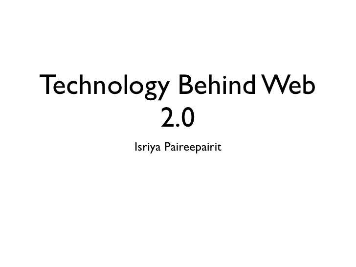 Technology Behind Web          2.0        Isriya Paireepairit