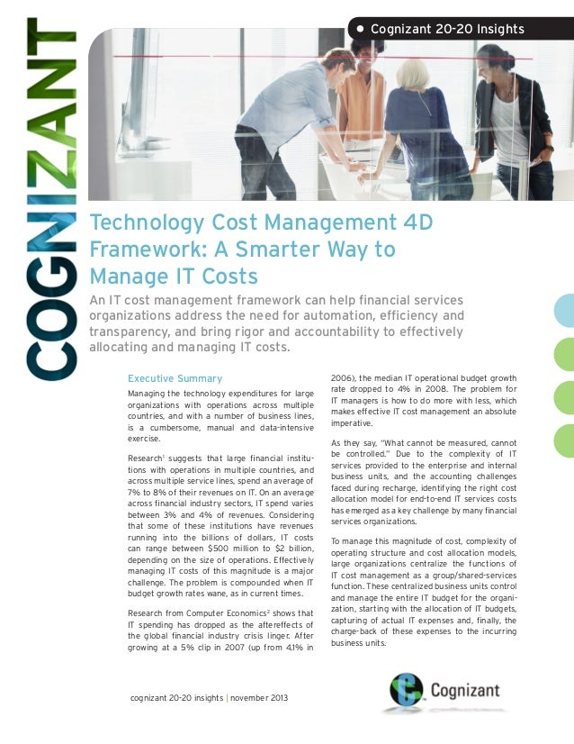 • Cognizant 20-20 Insights  Technology Cost Management 4D Framework: A Smarter Way to Manage IT Costs An IT cost managemen...