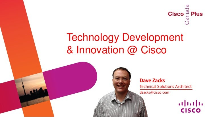 Technology Development& Innovation @ Cisco             Dave Zacks             Technical Solutions Architect             dz...