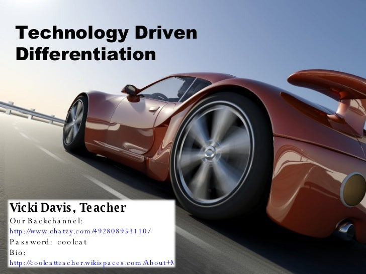 Technology Driven  Differentiation Vicki Davis, Teacher Our Backchannel:  http://www.chatzy.com/492808953110/ Password:  c...
