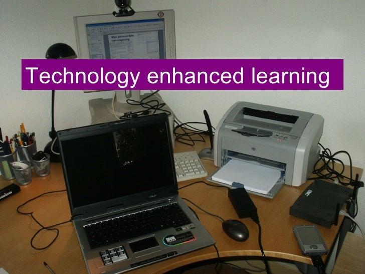 Oftewel e-learning of ICT en leren Technology enhanced learning