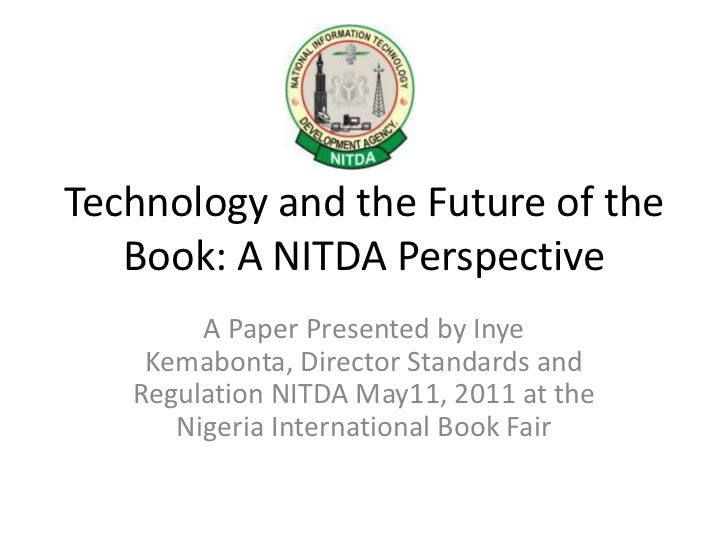 Technology and the Future of the Book: A NITDA Perspective<br />A Paper Presented by Inye Kemabonta, Director Standards an...