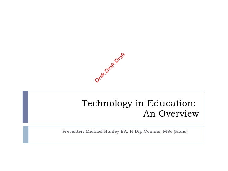 Technology in Education:  An Overview Presenter: Michael Hanley BA, H Dip Comms, MSc (Hons)
