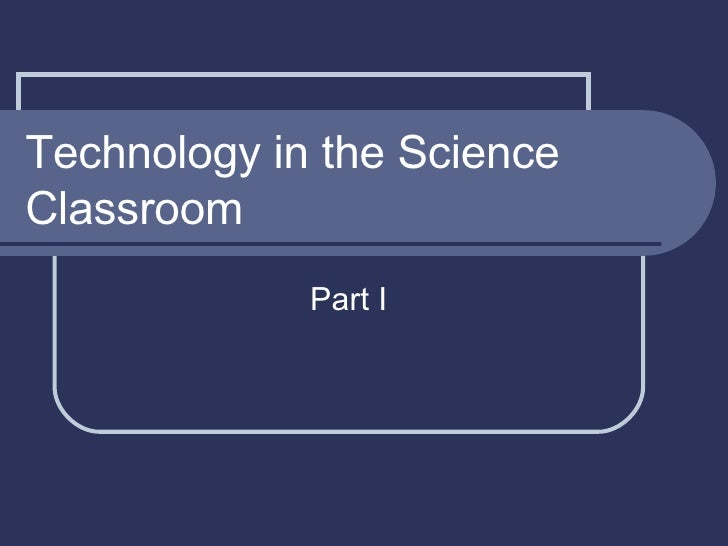Technology in the Science Classroom Part I
