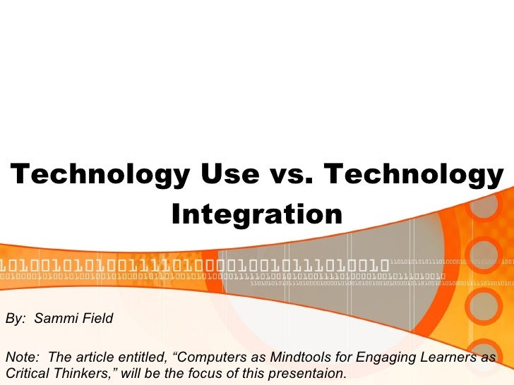 """Technology Use vs. Technology Integration By:  Sammi Field Note:  The article entitled, """"Computers as Mindtools for Engagi..."""